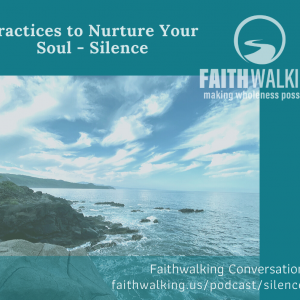Practices to Nurture Your Soul – Silence