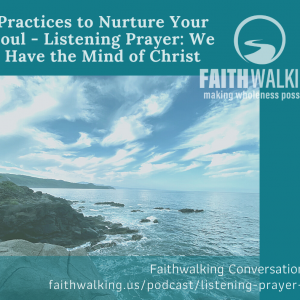 Practices to Nurture Your Soul – Listening Prayer: We Have the Mind of Christ
