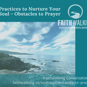 Practices to Nurture Your Soul – Obstacles to Prayer