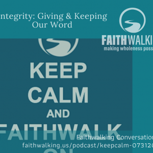 Keep Calm: Integrity – Giving & Keeping Our Word