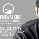 Practices to Nurture Your Soul – Soul Identity: The Soul Needs to Unmask the False Self