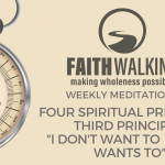 Four Spiritual Principles – Third Principle: I Don't Want To But He Wants To