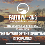 The Journey of Spiritual Formation – The Nature of the Spiritual Disciplines