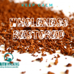 Keep Calm – Wholeness Restored