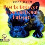 Keep Calm – How to Recover from Emotional Fatigue